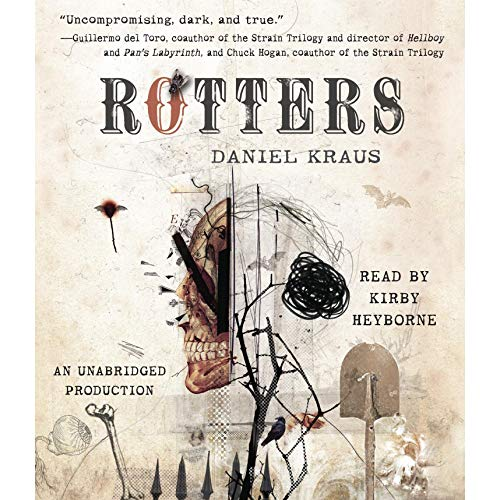 Rotters                   By:                                                                                                                                 Daniel Kraus                               Narrated by:                                                                                                                                 Kirby Heyborne                      Length: 16 hrs and 18 mins     78 ratings     Overall 4.0