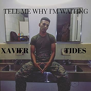 Tell Me Why I'm Waiting