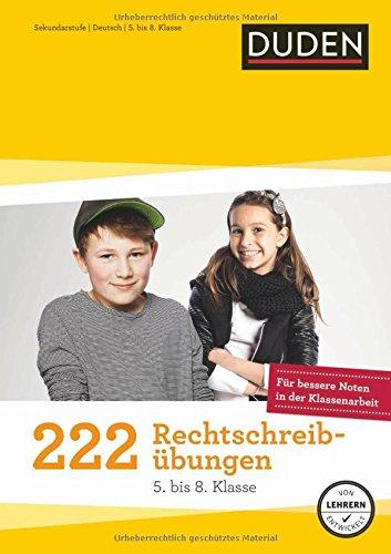 222 Rechtschreibübungen (5. bis 8. Klasse): Regeln und Texte zum Üben (Duden - 150 Übungen)