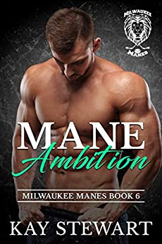 Mane Ambition (Milwaukee Manes Book 6) by [Kay Stewart]
