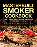 Masterbuilt Smoker Cookbook #2020: Simple, Quick and Delicious Masterbuilt Smoker Recipes for Happy and Leisure Living (The Complete Masterbuilt Electric Smoker Cookbook)