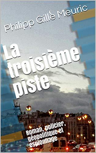 Couverture du livre La troisième piste: Roman, policier, géopolitique et espionnage