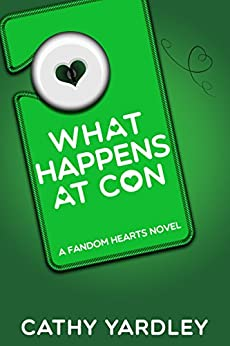 What Happens at Con: A Geek Girl Rom Com (Fandom Hearts Book 4) by [Cathy Yardley]