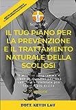 il tuo piano per la prevenzione e il trattamento naturale della scoliosi (5a edizione): il miglior programma e libro di esercizi per una colonna vertebrale più forte e più dritta
