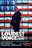 The Loudest Voice in the Room: How the Brilliant, Bombastic Roger...