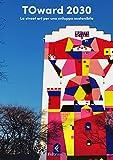 TOward 2030. L'arte urbana per lo sviluppo sostenibile. Ediz. illustrata