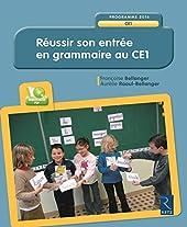 Réussir son entrée en grammaire au CE1 (+ CD-Rom) de Françoise Bellanger