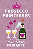 Prosecco Princesses Are Born in March: Prosecco gifts for women. This Prosecco Notebook / Prosecco Journal has a fun cover. It is 6x9in size with 110+ ... for Prosecco lovers. Funny Gifts for women