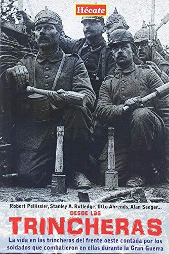 Desde las trincheras: La vida en las trincheras del frente oeste contada por los soldados que combatieron en ellas durante la Primera Guerra Mundial