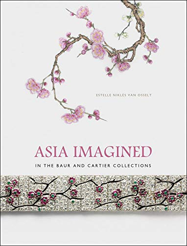 Asia Imagined - In The Baur and Cartier Collection: In the Baur and Cartier Collections