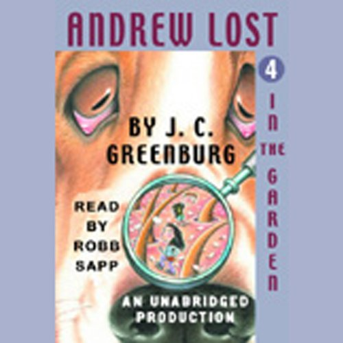 Andrew Lost in the Garden, Book 4                   By:                                                                                                                                 J.C. Greenburg                               Narrated by:                                                                                                                                 Robb Sapp                      Length: 48 mins     1 rating     Overall 3.0