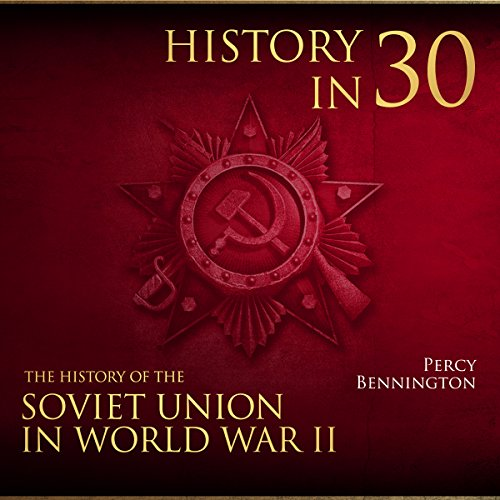 History in 30: The History of the Soviet Union in World War II audiobook cover art