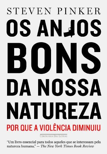 Os anjos bons da nossa natureza: Por que a violência diminuiu