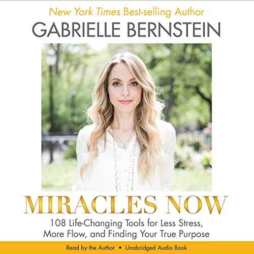 Miracles Now     108 Life-Changing Tools for Less Stress, More Flow, and Finding Your True Purpose              By:                                                                                                                                 Gabrielle Bernstein                               Narrated by:                                                                                                                                 Gabrielle Bernstein                      Length: 4 hrs and 37 mins     41 ratings     Overall 4.7