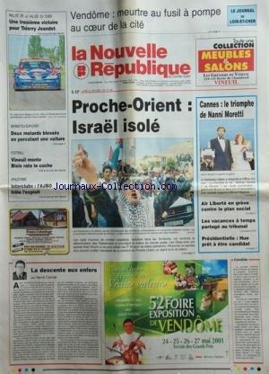 NOUVELLE REPUBLIQUE (LA) [No 17196] du 21/05/2001 - VENDOME / MEURTRE AU FUSIL A POMPE AU COEUR DE LA CITE -PROCHE-ORIENT / ISRAEL ISOLE -CANNES / LE TRIOMPHE DE NANNI MRERTTI -AIR LIBERTE E GREVE -PRESIDENTIELLE / HUE PRET A ETRE CANDIDAT -LA DESCENTE AUX ENFERS PAR CANNET -FOOT / VINEUIL MONTE BLOIS RATE LE COCHE -UNE 3EME VICTOIRE POUR THIERRY JEANDOT