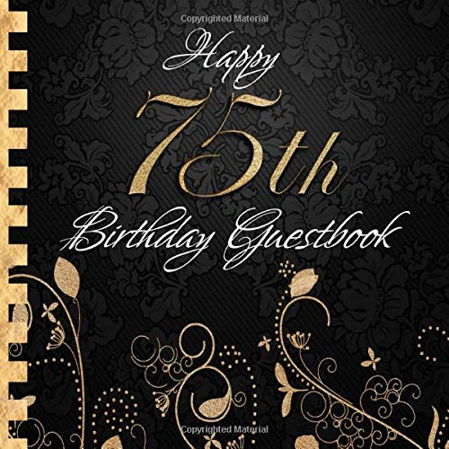 Happy 75th Birthday Guestbook: Elegant Black and Gold Binding I For 90 Guests I For written Wishes and the most beautiful Photos I Square Format I Softcover I 75th Birthday Gift Idea