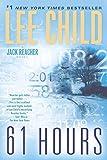 61 Hours - A Jack Reacher Novel by Lee Child (2012-08-07) - Bantam - 07/08/2012