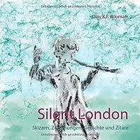 Silent London: Skizzen, Zeichnungen, Gedichte und Zitate