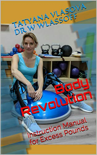 Body Revolution: Instruction Manual for Excess Pounds (English Edition)