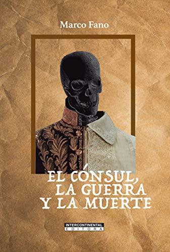 El cónsul, la guerra y la muerte (Spanish Edition)