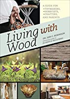 Living With Wood: A Guide for Toymakers, Hobbyists, Crafters, and Parents
