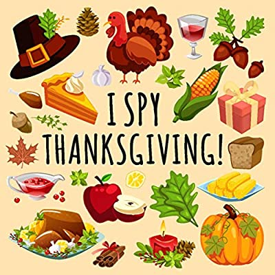 I Spy Thanksgiving!: A Fun Guessing Game for 2-6 Year Olds About Thanksgiving & Autumn | Holiday Gift Idea For Kids & Preschoolers & Toddlers & kindergarten!