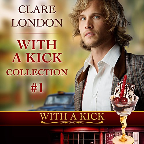 With a Kick: Collection No. 1 Audiobook By Clare London cover art