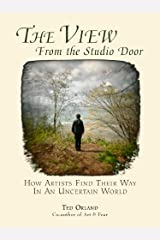 The View From The Studio Door: How Artists Find Their Way In An Uncertain World Kindle Edition