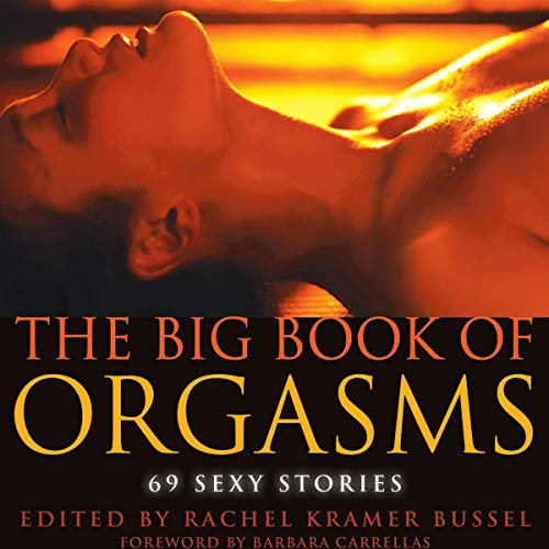 The Big Book of Orgasms     69 Sexy Stories              By:                                                                                                                                 Rachel Kramer Bussel                               Narrated by:                                                                                                                                 Rose Caraway                      Length: 8 hrs and 27 mins     1,249 ratings     Overall 4.4