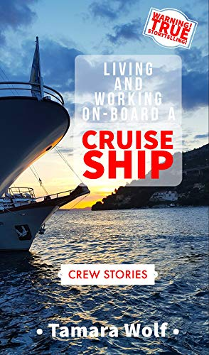 LIVING AND WORKING ON-BOARD A CRUISE SHIP (English Edition)
