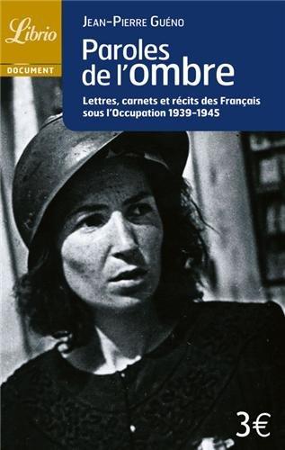 Paroles de l'ombre : Lettres, carnets et récits des français sous l'Occupation 1939-1945