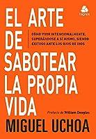 El Arte de Sabotear: Cómo Vivir Intencionalmente, Superandose, Siendo Exitoso Ante Los Ojos de Dios