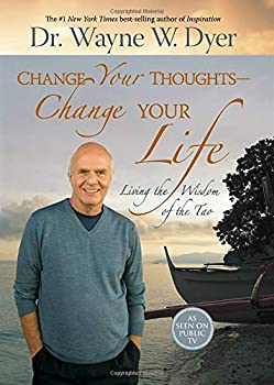 Change Your Thoughts - Change Your Life  Living the Wisdom of the Tao