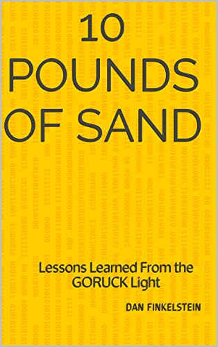 10 Pounds of Sand: Lessons Learned From the GORUCK Light (Adventures in GORUCK Book 2)