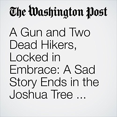 A Gun and Two Dead Hikers, Locked in Embrace: A Sad Story Ends in the Joshua Tree Wilderness copertina