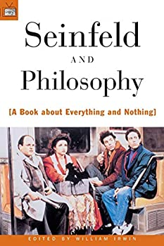 Seinfeld and Philosophy  A Book about Everything and Nothing