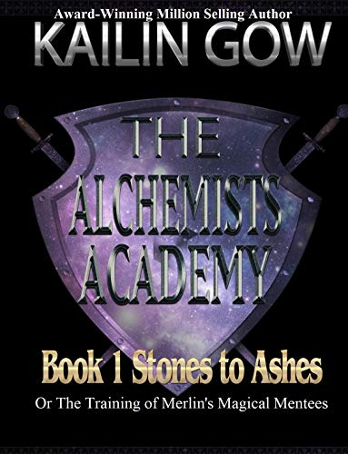 The Alchemists Academy:  Stones to Ashes Book 1: Or The Training of Merlin's Magical Mentees