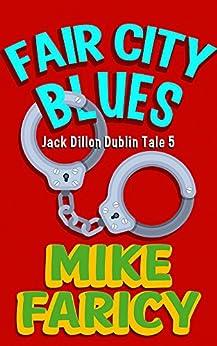 Fair City Blues (Jack Dillon Dublin Tales Book 5) by [Mike Faricy, Patrick Emmett]