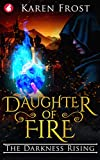Daughter of Fire: The Darkness Rising (Destiny and Darkness Book 2)