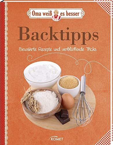 Backtipps - Bewährte Rezepte und verblüffende Tricks: Oma weiß es besser