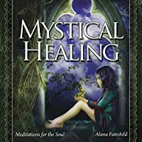 Mystical Healing: Meditations for the Soul
