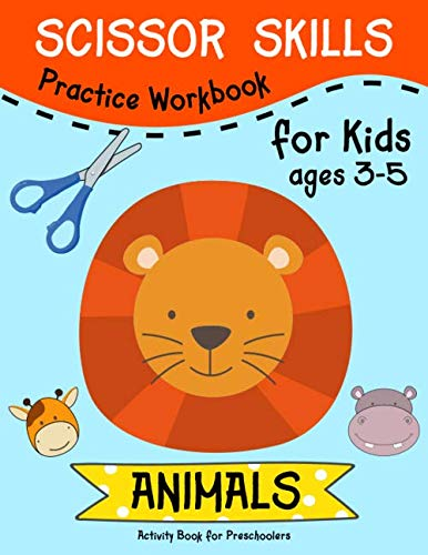 Scissor Skills ( ANIMALS ) Practice Workbook for Kids ages 3-5: Scissor Activity Book with Fun Animals, Flowers and Shapes for Toddlers and Kids. A Fun Cutting Workbook