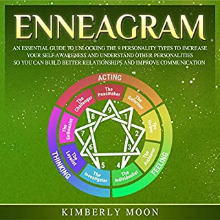 Enneagram     An Essential Guide to Unlocking the 9 Personality Types to Increase Your Self-Awareness and Understand Other Personalities So You Can Build Better Relationships and Improve Communication              By:                                                                                                                                 Kimberly Moon                               Narrated by:                                                                                                                                 Rhett Samuel Price                      Length: 3 hrs and 23 mins     25 ratings     Overall 5.0
