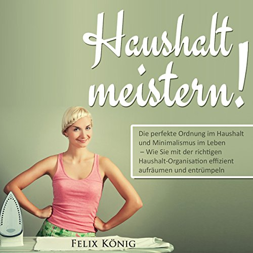 Haushalt meistern! [Manage Your Budget!: Have Perfect Order in the Household and Minimalism in Life] cover art