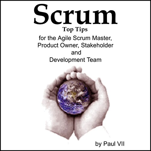 Scrum Top Tips, for the Agile Scrum Master, Product Owner, Stakeholder and Development Team audiobook cover art
