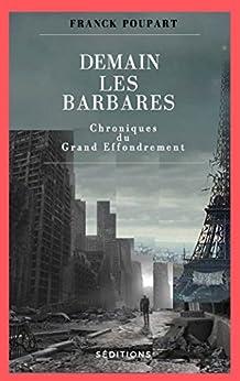 Demain les barbares: Chroniques du Grand effondrement par [Franck Poupart]