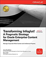 Transforming Infoglut!: A Pragmatic Strategy for Oracle Enterprise Content Management (Oracle Press)