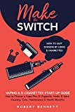 Make the Switch - How to Quit Smoking by Using E-Cigarettes: Make the Switch - How to Quit Smoking by Using E-Cigarettes How to Choose Mods, E-Juice, Cleaning, Care, Maintenance & Health Benefits