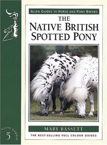 The Native British Spotted Pony (Allen Guides to Horse and Pony Breeds)