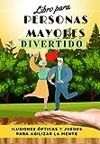 Libro para Personas Mayores Divertido (nº 3): Ilusiones Ópticas y Juegos para Agilizar la Mente (Pasatiempos para adultos)